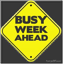 Busy Week Ahead!
