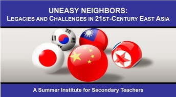 NCTA-TEA 2018 Summer Institute: Uneasy Neighbors: Legacies and Challenges in 21st-Century East Asia