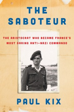 The Saboteur: The Aristocrat Who Became France's Most Daring Anti-Nazi Commando by Paul Kix