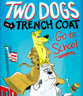 Up Next ~ Two Dogs in a Trench Coat Go to School