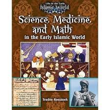 Science, Medicine and Math in the Early Islamic World