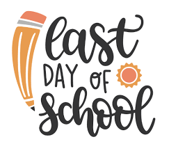 LAST DAY OF SCHOOL - JUNE 4
