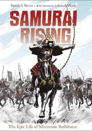 Samurai Rising: the Epic Life of Minamoto Yoshitsume by Pamela Turner