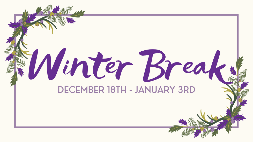 "Graphic with purple holiday berries in top left and bottom right corners, with wintery font in the middle that reads ""Winter Break December 18th through January 3rd"""