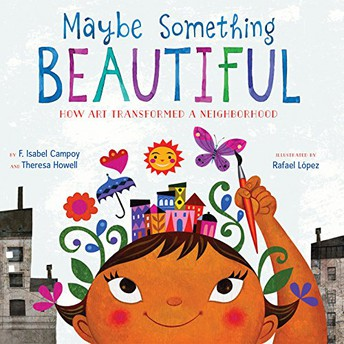 """Maybe Something Beautiful: How Art Transformed a Neighborhood"" by F. Isabel Campoy"