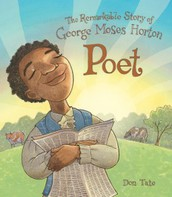 Poet: the remarkable story of George Moses Horton by Don Tate