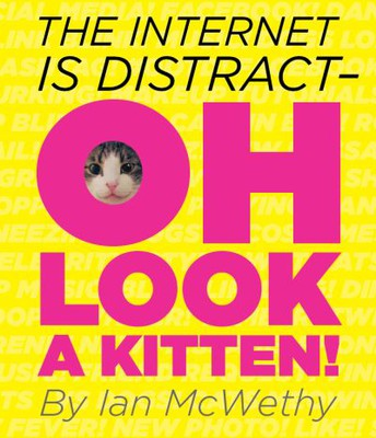 The Internet is Distract - OH Look A Kitten!