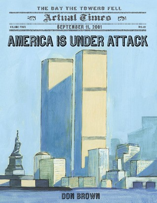 America Is Under Attack: September 11, 2001: The Day the Towers Fell by Don Brown