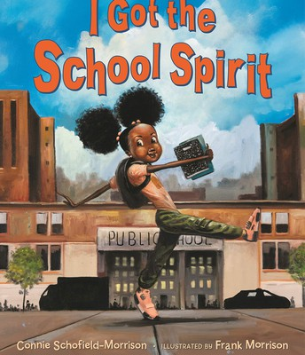 I Got the School Spirit by Connie Schofield-Morrison, illus. by Frank Morrison.