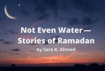 Not Even Water - Stories of Ramadan