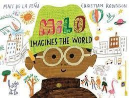 MILO IMAGINES THE WORLD by Matt de la Pena and Christian Robinson