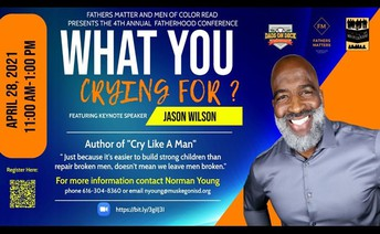 4th Annual Fatherhood Conference What You Crying For?