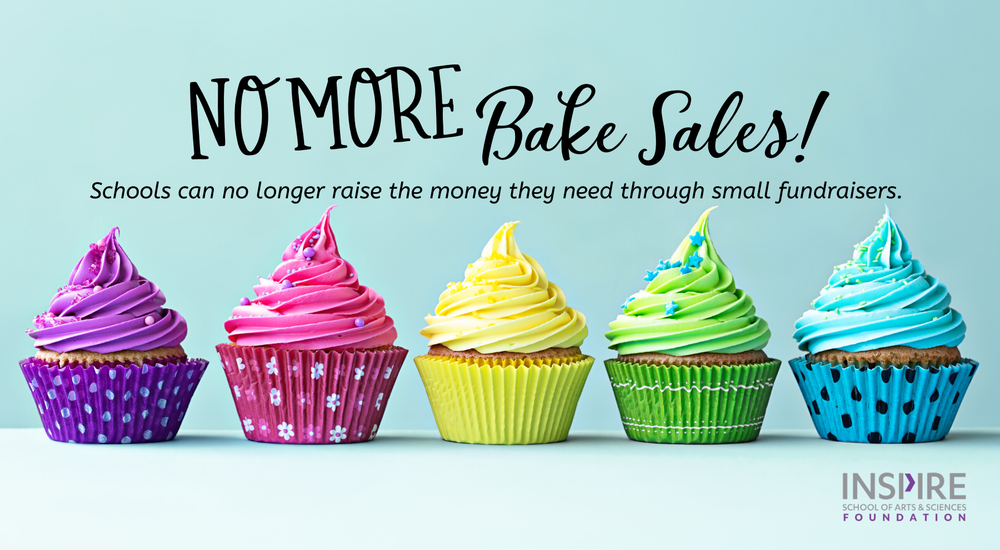 No More Bake Sales! Schools can no longer raise the money they need through small fundraisers. Image of cupcakes in rainbow alignment, with Inspire School of Arts & Sciences Logo in bottom right corner