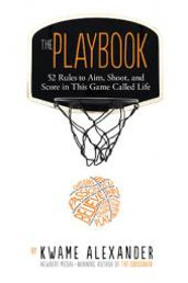The Playbook: 52 Rules to Aim, Shoot, and Score in This Game Called Life by Kwame Alexander,