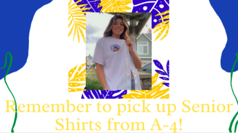 Seniors - Pick up your Shirt in A-4 Monday-Friday