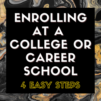 4 Easy Steps to Enrolling at a College or Career School