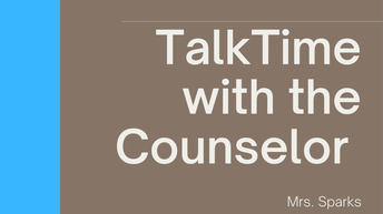TalkTime with the Counselor, Mrs. Sparks