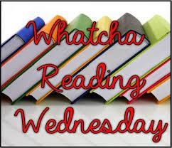 WHATCHA READING WEDNESDAY