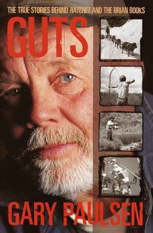 Guts: the true stories behind Hatchet and the Brian books by Gary Paulsen