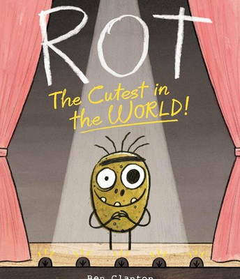 Rot: The Cutest in the World by Ben Clanton