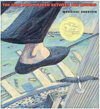 The Man who Walked Between the Towers by: by Mordicai Gerstein