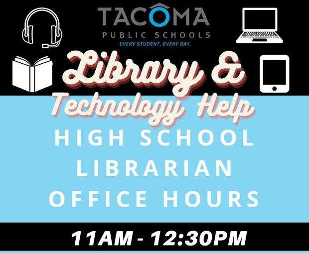 Library and Technology Help High School Librarian Office Hours 11:00 AM - 12:30 PM