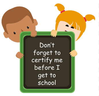 Certify your child(ren) Before they arrive to school