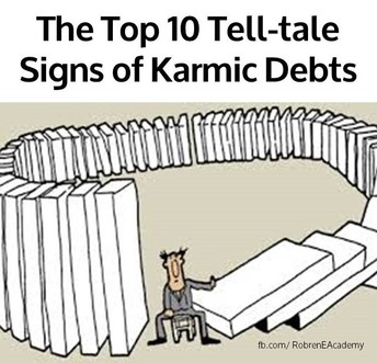 The Top 10 Tell-tale Signs you unconsciously paying or stuck in one or several concurrent Karmic Debts: