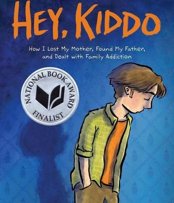 Hey, Kiddo: How I Lost My Mother, Found My Father, and Dealt with Family Addiction, by Jarrett Krosoczka