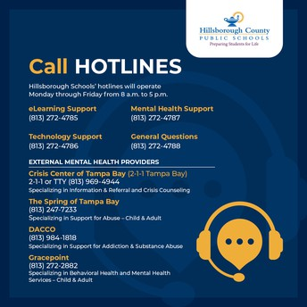 Hillsborough County Public Schools has four hotlines available to help you with technology, mental health, eLearning and general questions. We are here to help!