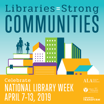 Libraries = Strong Communities 2019 National Library Week April 7-13