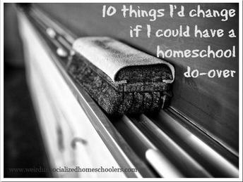 10 Things I'd Change if I Could Have a Homeschool Do-Over