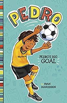 Pedro's Big Goal by Fran Manushrin