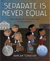 Separate Is Never Equal: Sylvia Mendez and her family's fight for desegregation by Duncan Tonatiuh