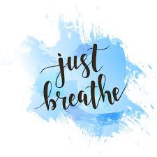 #1 BREATHE  (Inhale slowly…hold for a few seconds….exhale slowly…repeat)