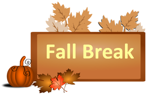 REMEMBER - FALL BREAK STARTS NEXT WEEK!!!