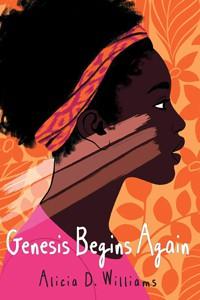 *Genesis Begins Again by Alicia D. Williams