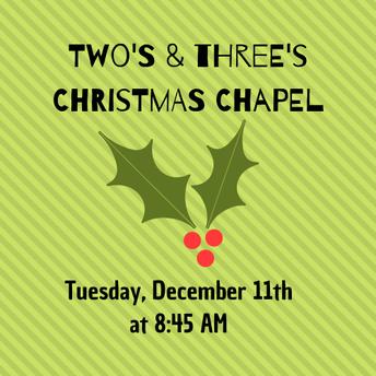 Two's & Three's Christmas Chapel (Tuesday, 12/11)
