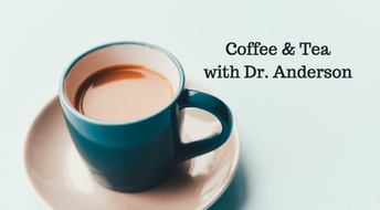 Coffee & Tea with Dr. Anderson on Tuesday, 11/27