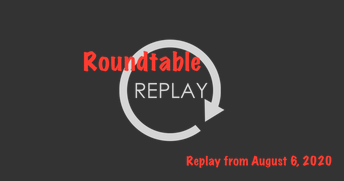 Roundtable Replay - August 6, 2020