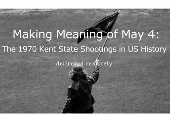 Making Meaning of May 4: The Kent State Shootings in US History Summer Workshop-Application Due March 1st