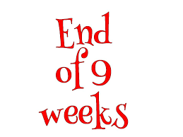 End of 1st 9 Weeks