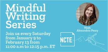 NCTE MINDFUL WRITING SERIES PD (SATURDAYS FROM JAN 9-FEB 13)