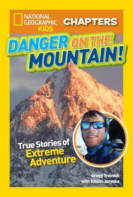 Danger on the Mountain: True Stories of Extreme Adventure by Gregg Treinish