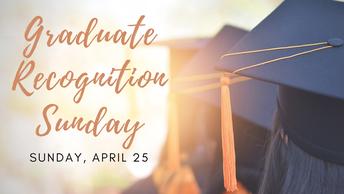Graduate Recognition Sunday on April 25