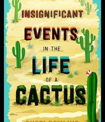Insignificant Events in the Life of a Cactus by Dusti Bowling