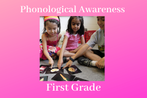 Phonological Awareness: Preparing First Grade Readers