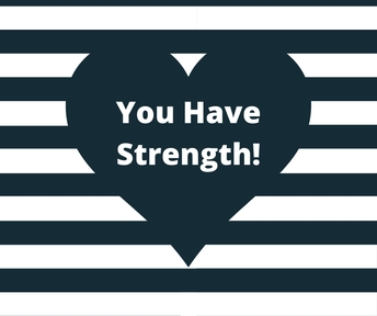 You Have Strength!  We all do.