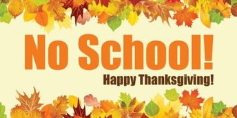 Thanksgiving Break - No School  Monday November 19 - Friday November 23