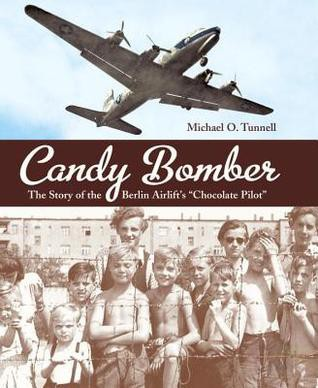"Candy Bomber: the story of the Berlin Airlift's ""Chocolate Pilot"" by Michael O. Tunnell"